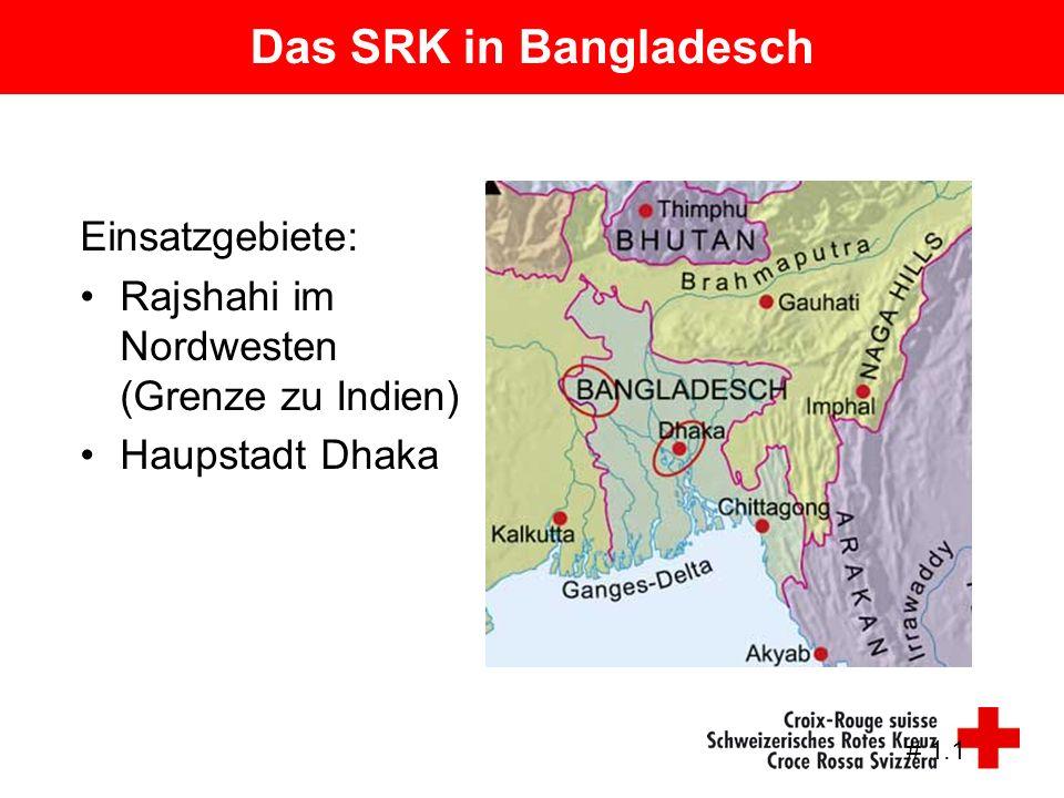 Das SRK in Bangladesch Einsatzgebiete: Rajshahi im Nordwesten (Grenze zu Indien) Haupstadt Dhaka # 1.1