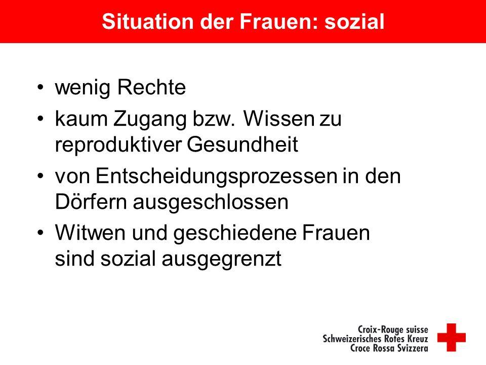 Situation der Frauen: sozial wenig Rechte kaum Zugang bzw.