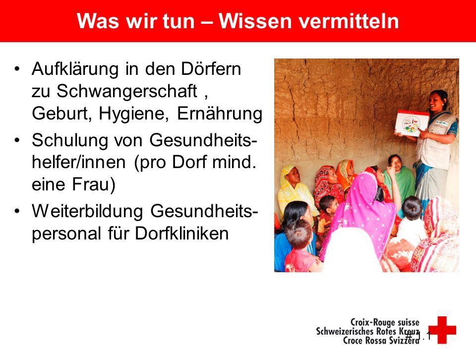 Was wir tun – Wissen vermitteln Aufklärung in den Dörfern zu Schwangerschaft, Geburt, Hygiene, Ernährung Schulung von Gesundheits- helfer/innen (pro D