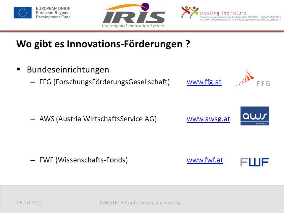05.10.2011INNOTECH Conference Zalaegerszeg Wo gibt es Innovations-Förderungen ?  Bundeseinrichtungen – FFG (ForschungsFörderungsGesellschaft)www.ffg.