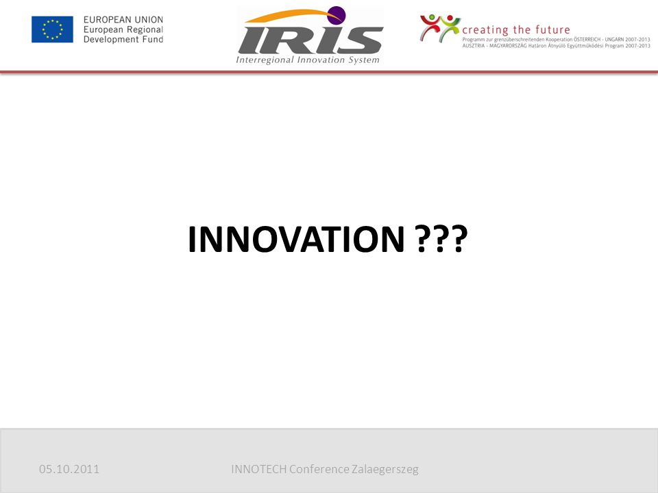05.10.2011INNOTECH Conference Zalaegerszeg Innovation = Neu.