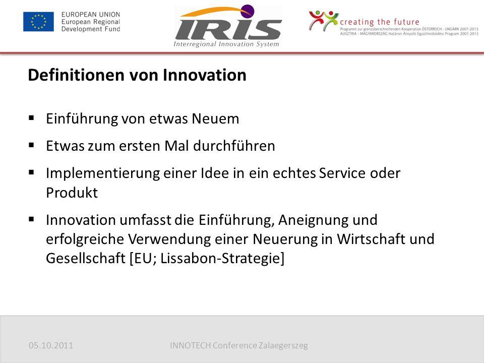 05.10.2011INNOTECH Conference Zalaegerszeg Definitionen von Innovation  Einführung von etwas Neuem  Etwas zum ersten Mal durchführen  Implementieru