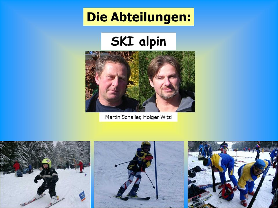 9 Die Abteilungen: SKI alpin Martin Schaller, Holger Witzl