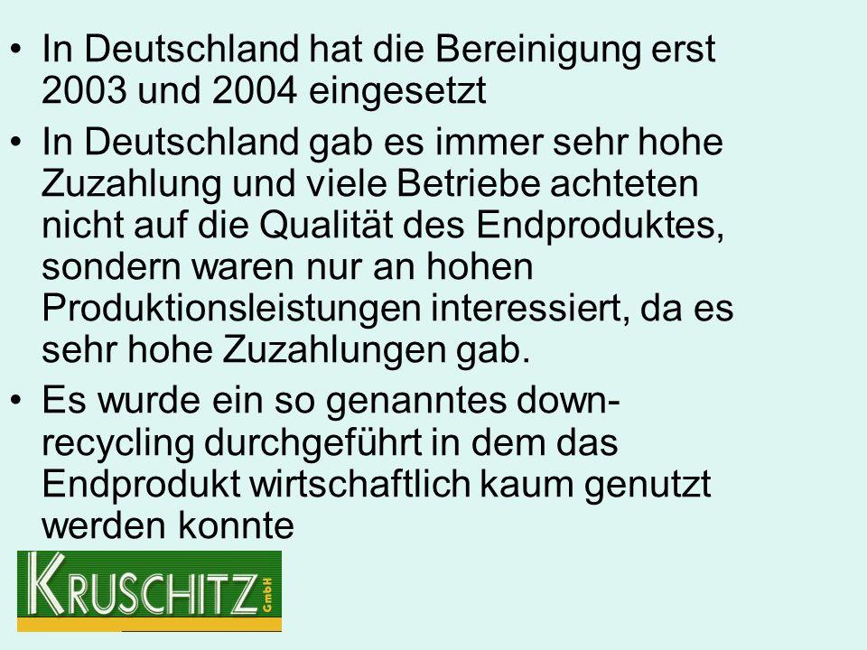 In Deutschland hat die Bereinigung erst 2003 und 2004 eingesetzt In Deutschland gab es immer sehr hohe Zuzahlung und viele Betriebe achteten nicht auf die Qualität des Endproduktes, sondern waren nur an hohen Produktionsleistungen interessiert, da es sehr hohe Zuzahlungen gab.
