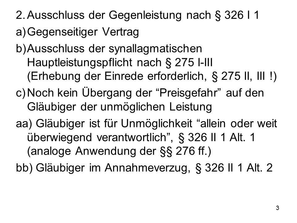 3 2.Ausschluss der Gegenleistung nach § 326 I 1 a)Gegenseitiger Vertrag b)Ausschluss der synallagmatischen Hauptleistungspflicht nach § 275 I-III (Erh