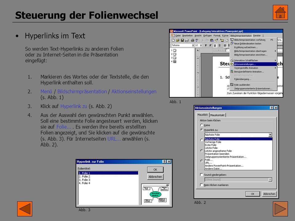 Steuerung der Folienwechsel Hyperlinks im Text So werden Text-Hyperlinks zu anderen Folien oder zu Internet-Seiten in die Präsentation eingefügt: 1.