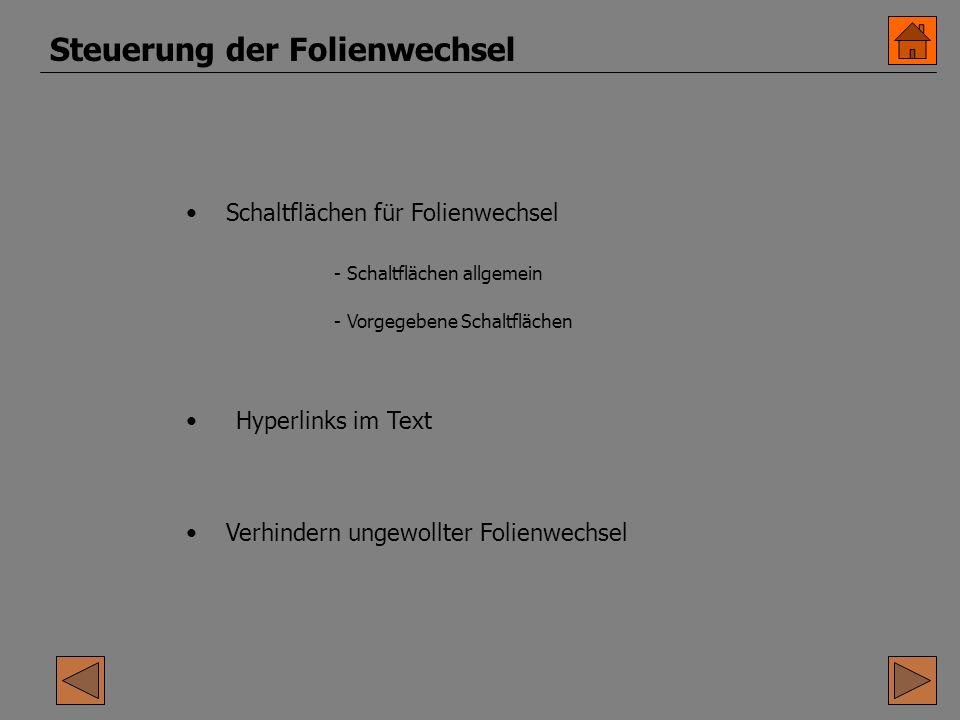 Steuerung der Folienwechsel Schaltflächen für Folienwechsel Hyperlinks im Text Verhindern ungewollter Folienwechsel - Schaltflächen allgemein - Vorgegebene Schaltflächen