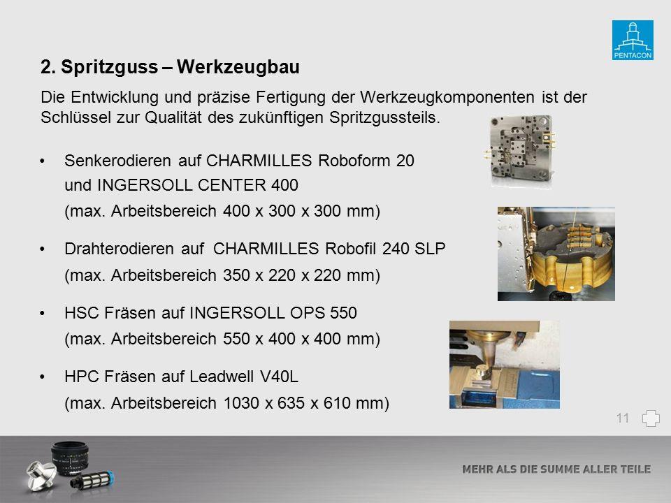 2. Spritzguss – Werkzeugbau 11 Senkerodieren auf CHARMILLES Roboform 20 und INGERSOLL CENTER 400 (max. Arbeitsbereich 400 x 300 x 300 mm) Drahterodier