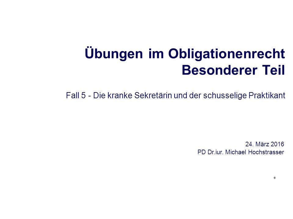 Übungen im Obligationenrecht Besonderer Teil Fall 5 - Die kranke Sekretärin und der schusselige Praktikant 24.