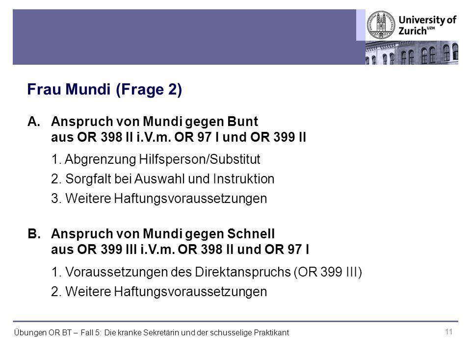 Übungen OR BT – Fall 5: Die kranke Sekretärin und der schusselige Praktikant Frau Mundi (Frage 2) 11 A.Anspruch von Mundi gegen Bunt aus OR 398 II i.V.m.