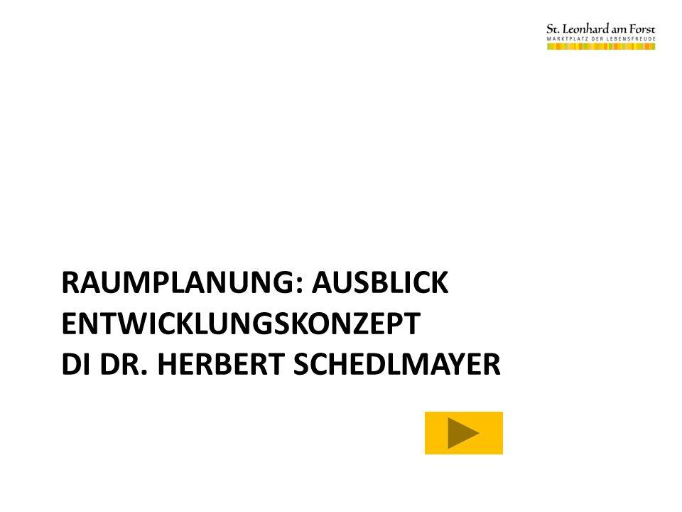 RAUMPLANUNG: AUSBLICK ENTWICKLUNGSKONZEPT DI DR. HERBERT SCHEDLMAYER