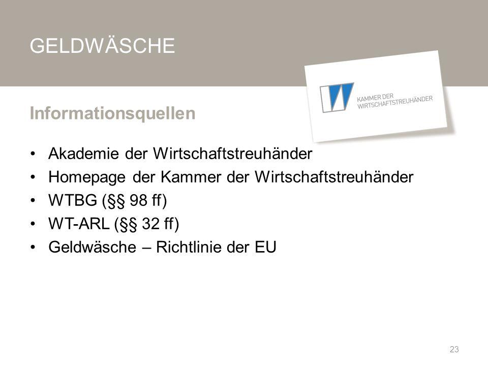 GELDWÄSCHE Akademie der Wirtschaftstreuhänder Homepage der Kammer der Wirtschaftstreuhänder WTBG (§§ 98 ff) WT-ARL (§§ 32 ff) Geldwäsche – Richtlinie der EU Informationsquellen 23