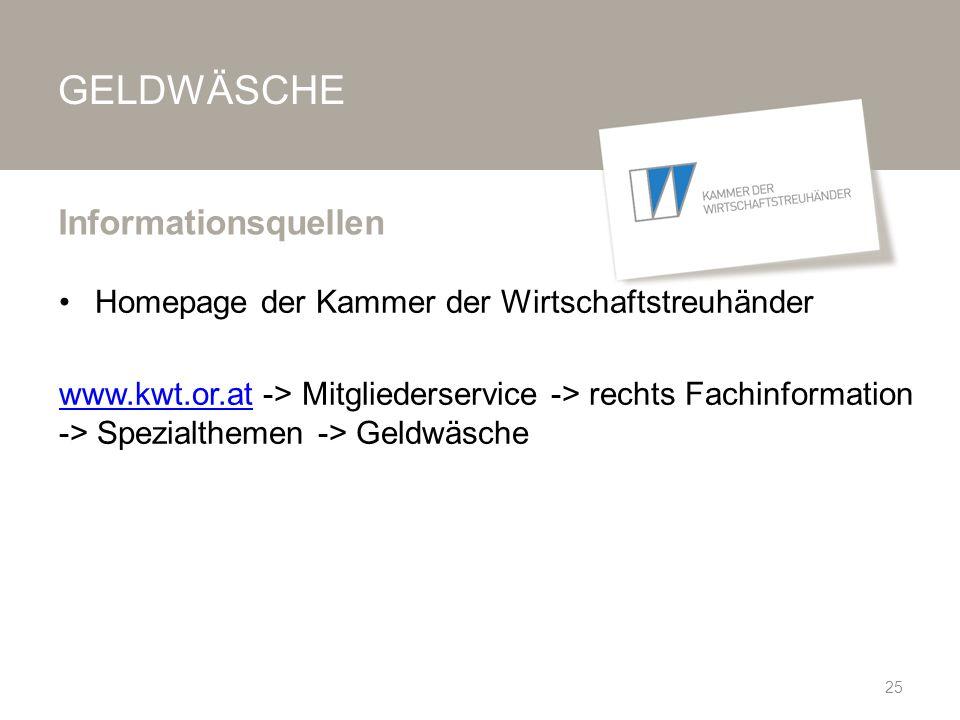 GELDWÄSCHE Homepage der Kammer der Wirtschaftstreuhänder www.kwt.or.atwww.kwt.or.at -> Mitgliederservice -> rechts Fachinformation -> Spezialthemen -> Geldwäsche Informationsquellen 25