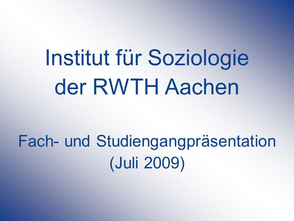 Institut für Soziologie der RWTH Aachen Fach- und Studiengangpräsentation (Juli 2009)
