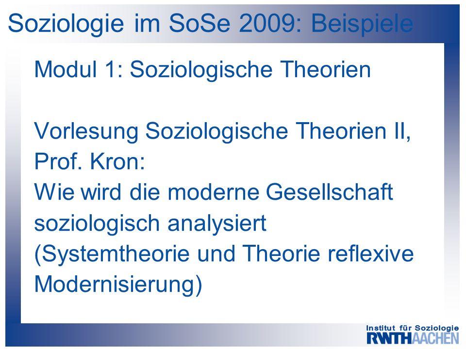 Soziologie im SoSe 2009: Beispiele Modul 1: Soziologische Theorien Vorlesung Soziologische Theorien II, Prof. Kron: Wie wird die moderne Gesellschaft