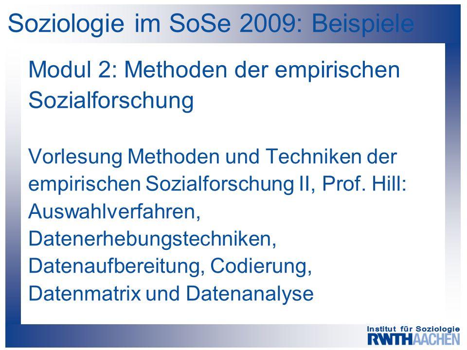 Soziologie im SoSe 2009: Beispiele Modul 2: Methoden der empirischen Sozialforschung Vorlesung Methoden und Techniken der empirischen Sozialforschung II, Prof.