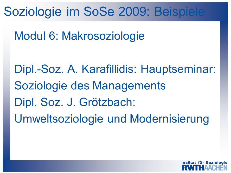 Soziologie im SoSe 2009: Beispiele Modul 6: Makrosoziologie Dipl.-Soz. A. Karafillidis: Hauptseminar: Soziologie des Managements Dipl. Soz. J. Grötzba
