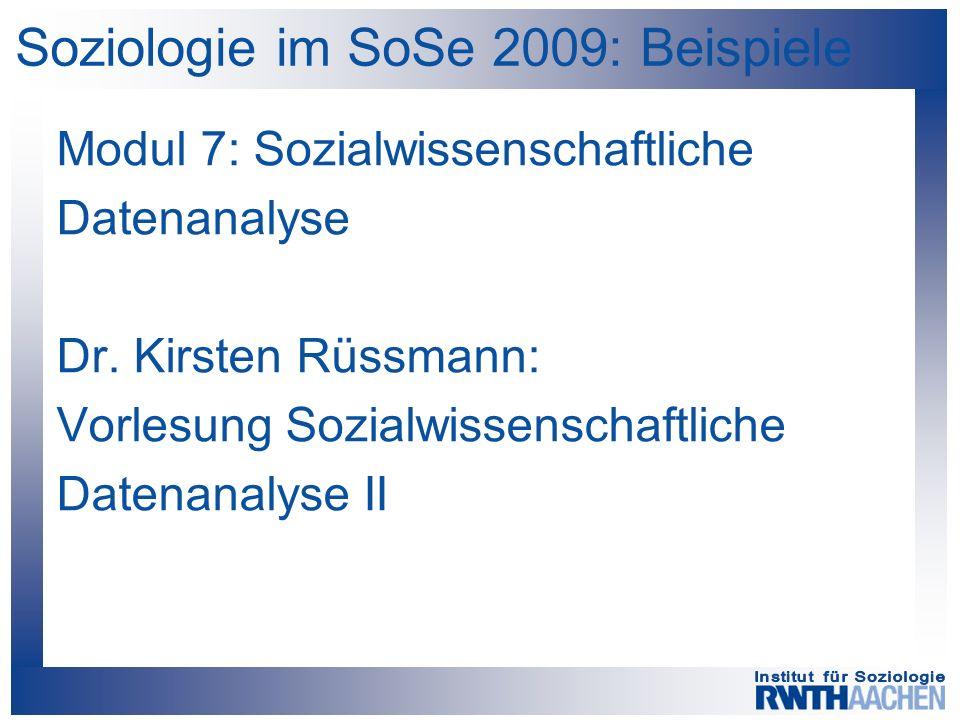 Soziologie im SoSe 2009: Beispiele Modul 7: Sozialwissenschaftliche Datenanalyse Dr. Kirsten Rüssmann: Vorlesung Sozialwissenschaftliche Datenanalyse