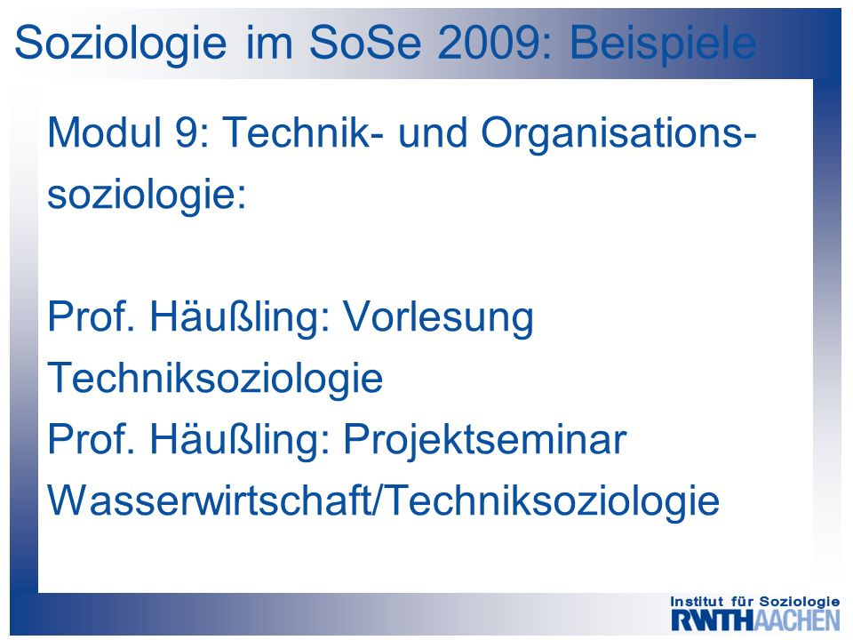 Soziologie im SoSe 2009: Beispiele Modul 9: Technik- und Organisations- soziologie: Prof. Häußling: Vorlesung Techniksoziologie Prof. Häußling: Projek