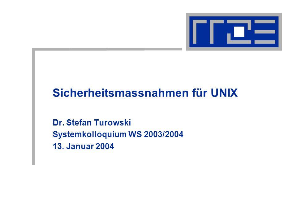 Sicherheitsmassnahmen für UNIX Dr. Stefan Turowski Systemkolloquium WS 2003/2004 13. Januar 2004