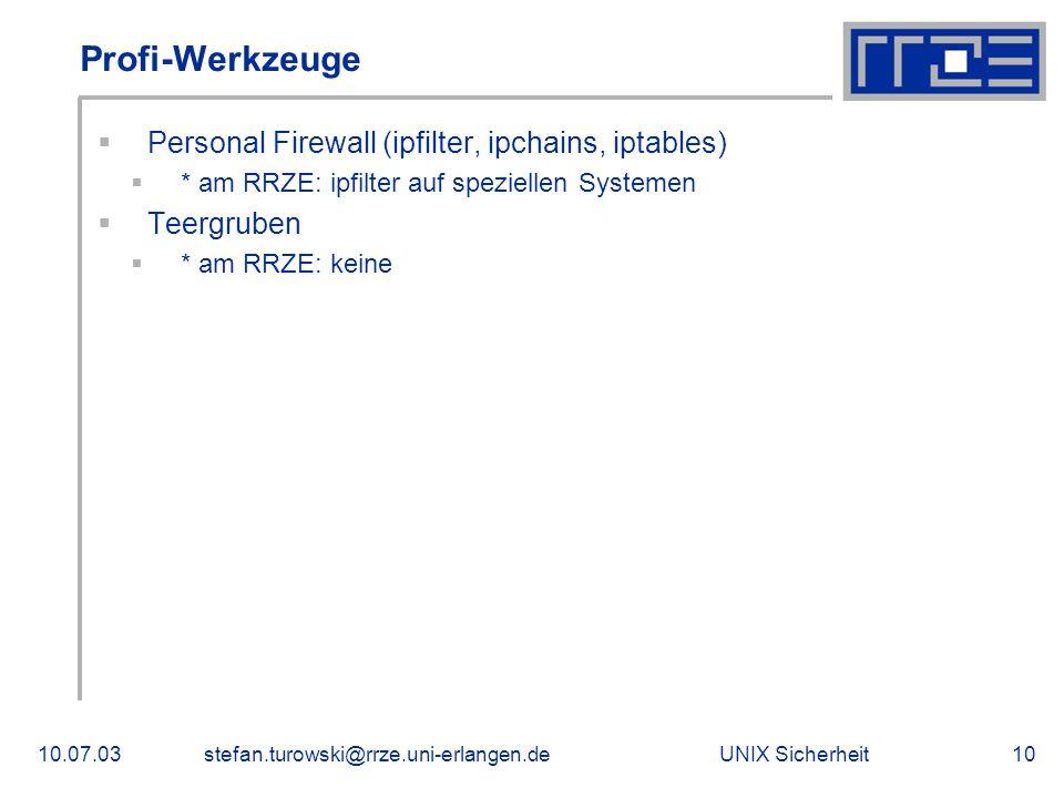 UNIX Sicherheit10.07.03stefan.turowski@rrze.uni-erlangen.de10 Profi-Werkzeuge  Personal Firewall (ipfilter, ipchains, iptables)  * am RRZE: ipfilter auf speziellen Systemen  Teergruben  * am RRZE: keine