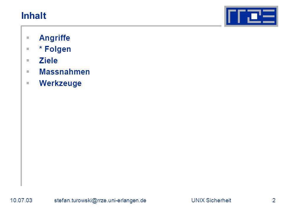 UNIX Sicherheit10.07.03stefan.turowski@rrze.uni-erlangen.de2 Inhalt  Angriffe  * Folgen  Ziele  Massnahmen  Werkzeuge