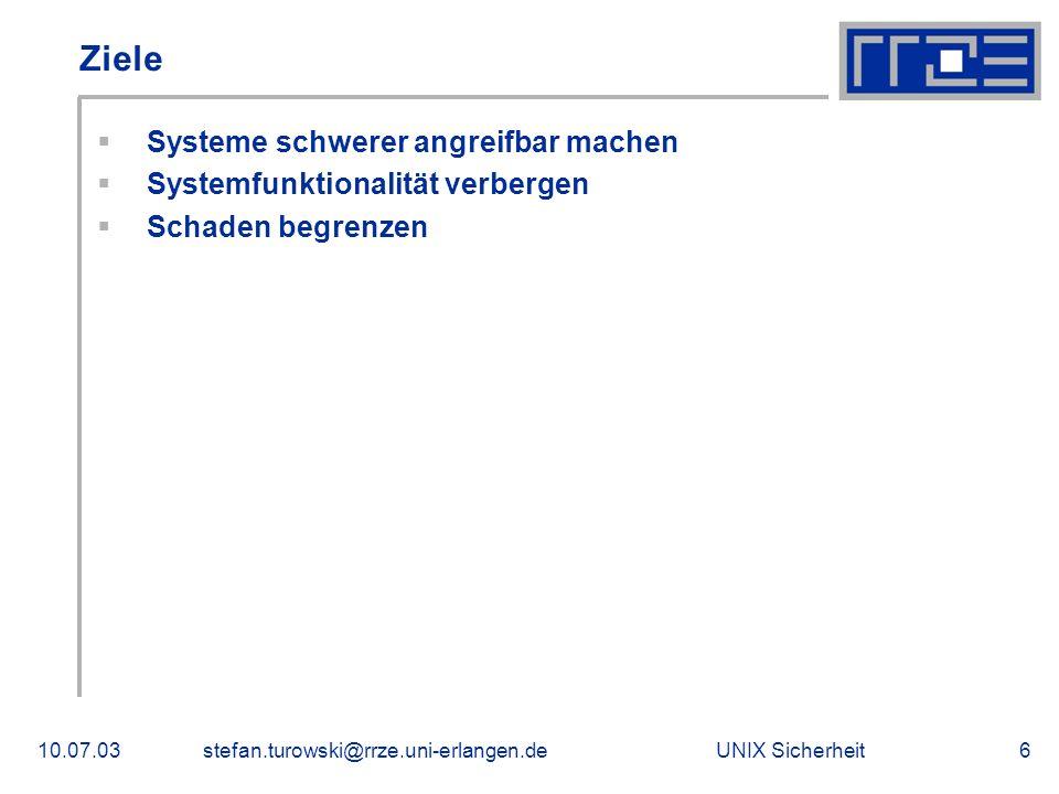 UNIX Sicherheit10.07.03stefan.turowski@rrze.uni-erlangen.de6 Ziele  Systeme schwerer angreifbar machen  Systemfunktionalität verbergen  Schaden begrenzen