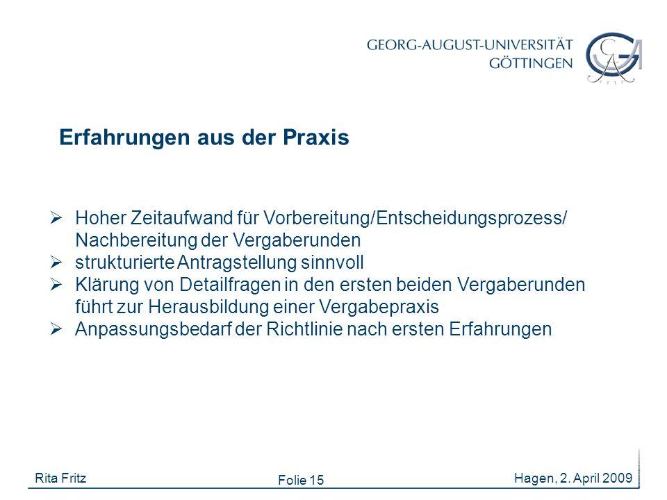 Folie 15 Erfahrungen aus der Praxis Hagen, 2. April 2009Rita Fritz  Hoher Zeitaufwand für Vorbereitung/Entscheidungsprozess/ Nachbereitung der Vergab