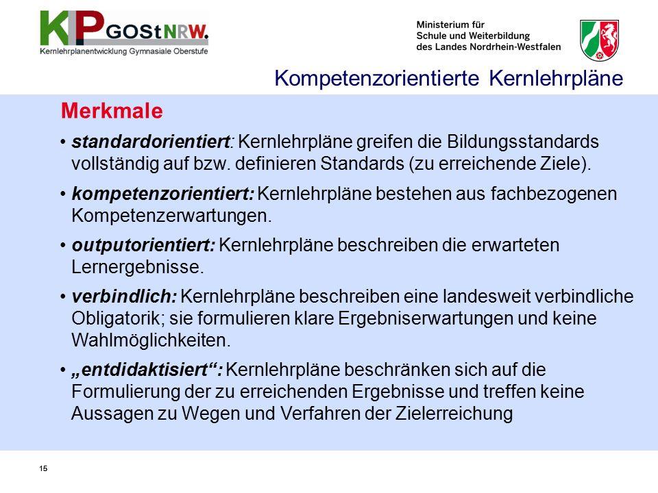 15 Merkmale standardorientiert: Kernlehrpläne greifen die Bildungsstandards vollständig auf bzw. definieren Standards (zu erreichende Ziele). kompeten