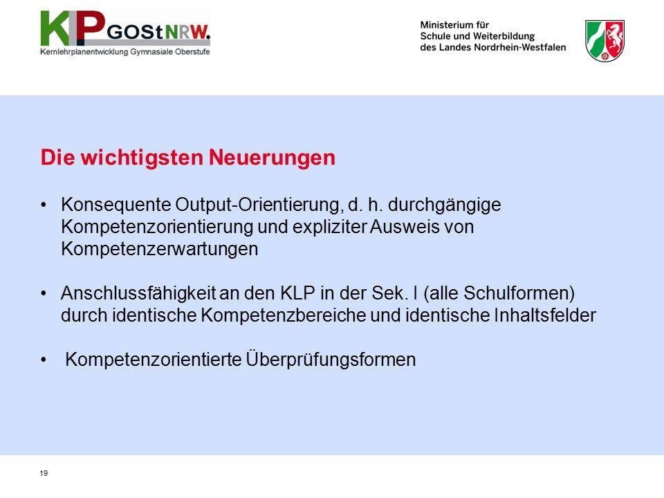 Die wichtigsten Neuerungen Konsequente Output-Orientierung, d. h. durchgängige Kompetenzorientierung und expliziter Ausweis von Kompetenzerwartungen A