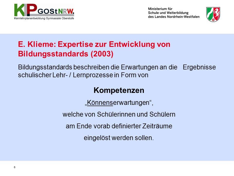 6 E. Klieme: Expertise zur Entwicklung von Bildungsstandards (2003) Bildungsstandards beschreiben die Erwartungen an die Ergebnisse schulischer Lehr-