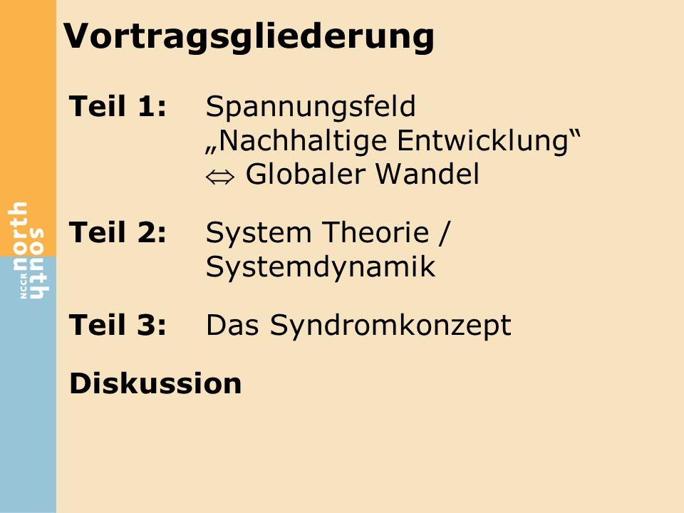 """Vortragsgliederung Teil 1: Spannungsfeld """"Nachhaltige Entwicklung""""  Globaler Wandel Teil 2: System Theorie / Systemdynamik Teil 3:Das Syndromkonzept"""