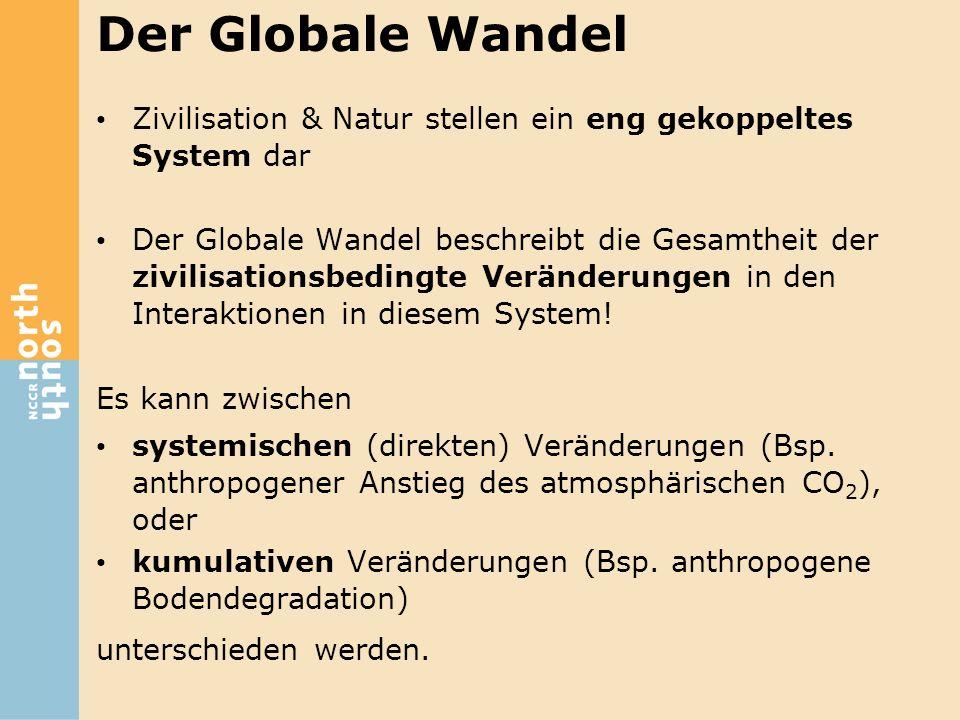 Der Globale Wandel Zivilisation & Natur stellen ein eng gekoppeltes System dar Der Globale Wandel beschreibt die Gesamtheit der zivilisationsbedingte