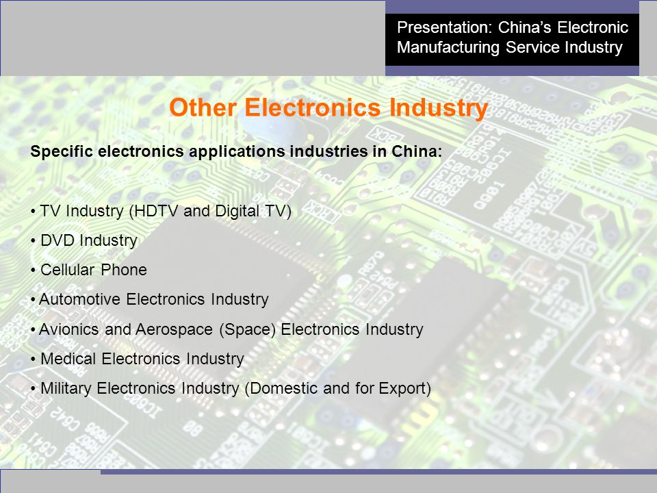 13 Presentation: China's Electronic Manufacturing Service Industry Other Electronics Industry Specific electronics applications industries in China: T
