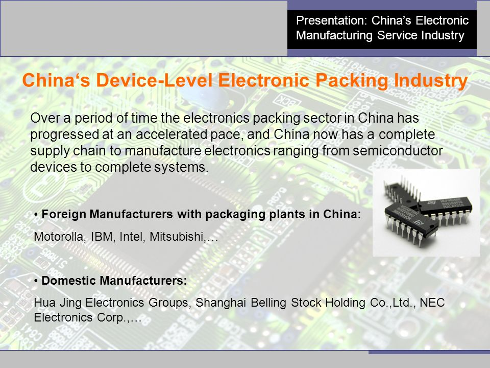 5 Presentation: China's Electronic Manufacturing Service Industry China's Device-Level Electronic Packing Industry Over a period of time the electroni