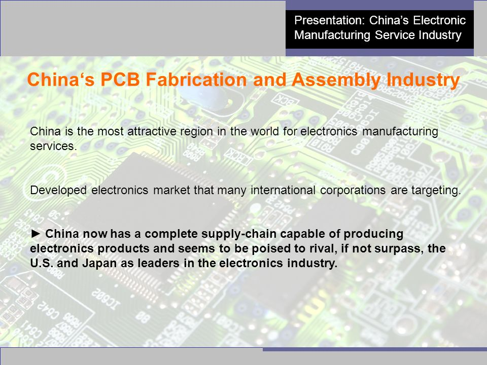 8 Presentation: China's Electronic Manufacturing Service Industry China's PCB Fabrication and Assembly Industry China is the most attractive region in