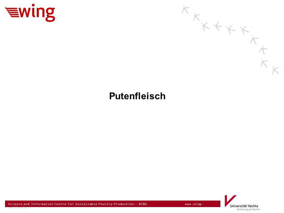 Science and Information Centre for Sustainable Poultry Production – WING www.wing- vechta.de Putenfleisch