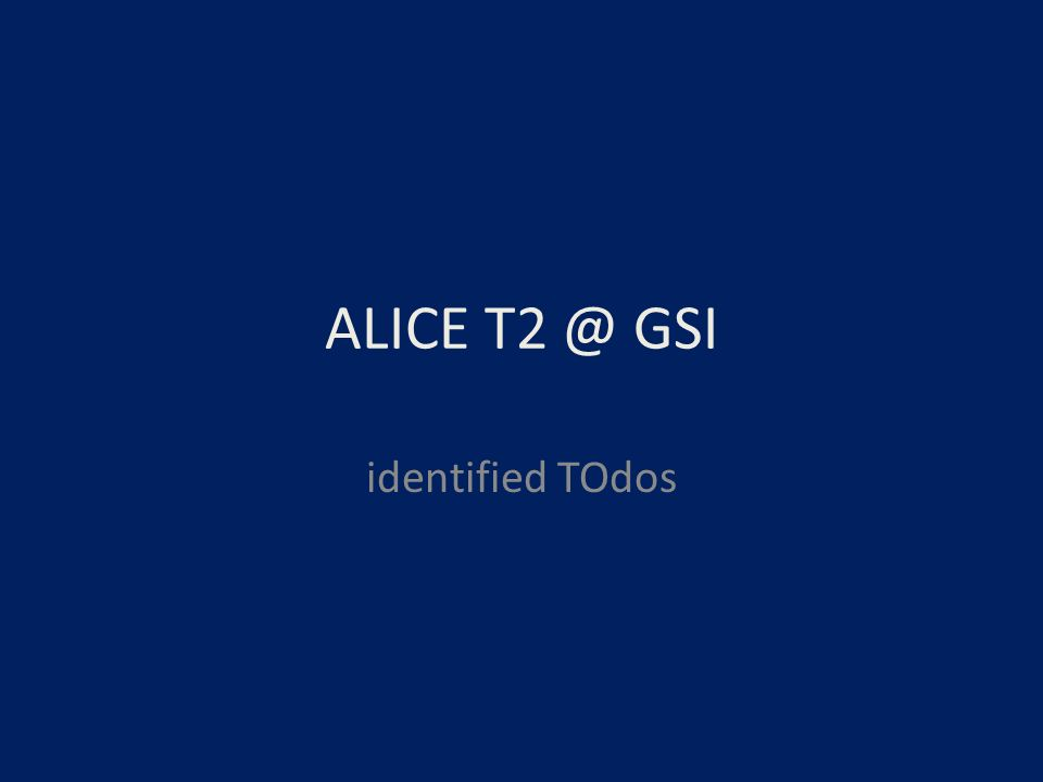 ALICE T2 @ GSI identified TOdos