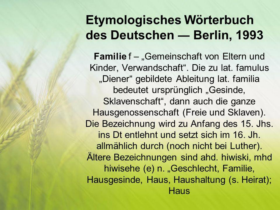 """Etymologisches Wörterbuch des Deutschen ― Berlin, 1993 Familie f – """"Gemeinschaft von Eltern und Kinder, Verwandschaft ."""