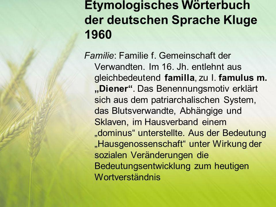 Duden.Etymologie: Herkunftswörterbuch der deutschen Sprache «Familie»: Familie, die (lat.