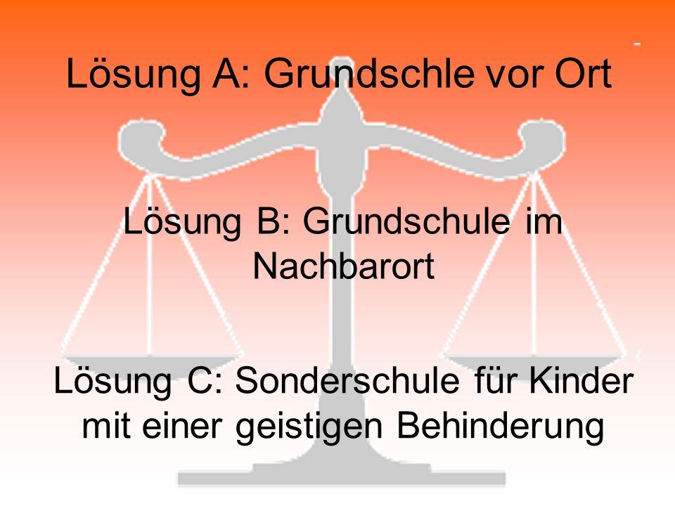 Lösung A: Grundschle vor Ort Lösung B: Grundschule im Nachbarort Lösung C: Sonderschule für Kinder mit einer geistigen Behinderung