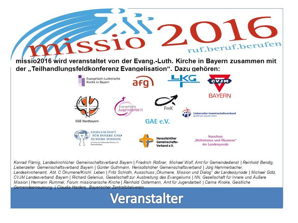 """missio2016 wird veranstaltet von der Evang.-Luth. Kirche in Bayern zusammen mit der """"Teilhandlungsfeldkonferenz Evangelisation"""". Dazu gehören: Konrad"""