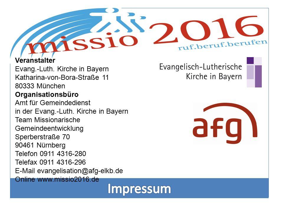 Veranstalter Evang.-Luth. Kirche in Bayern Katharina-von-Bora-Straße 11 80333 München Organisationsbüro Amt für Gemeindedienst in der Evang.-Luth. Kir