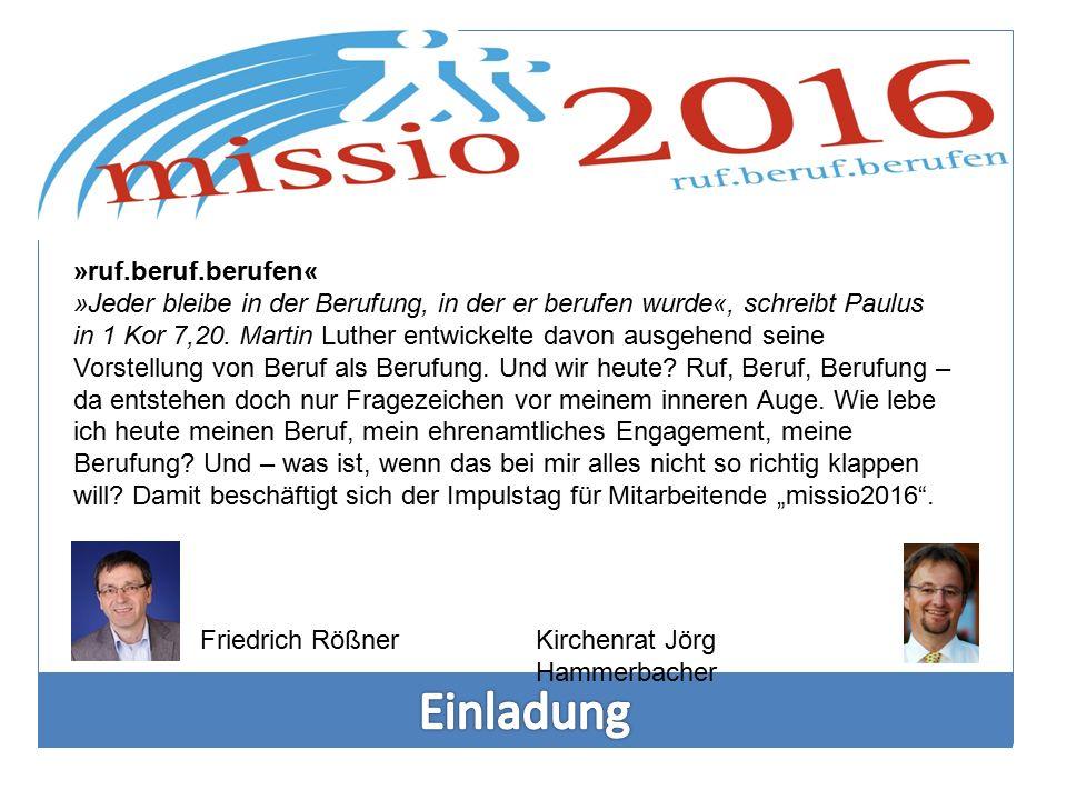 Kirchenrat Jörg Hammerbacher Friedrich Rößner »ruf.beruf.berufen« »Jeder bleibe in der Berufung, in der er berufen wurde«, schreibt Paulus in 1 Kor 7,