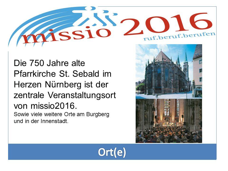 Die 750 Jahre alte Pfarrkirche St. Sebald im Herzen Nürnberg ist der zentrale Veranstaltungsort von missio2016. Sowie viele weitere Orte am Burgberg u