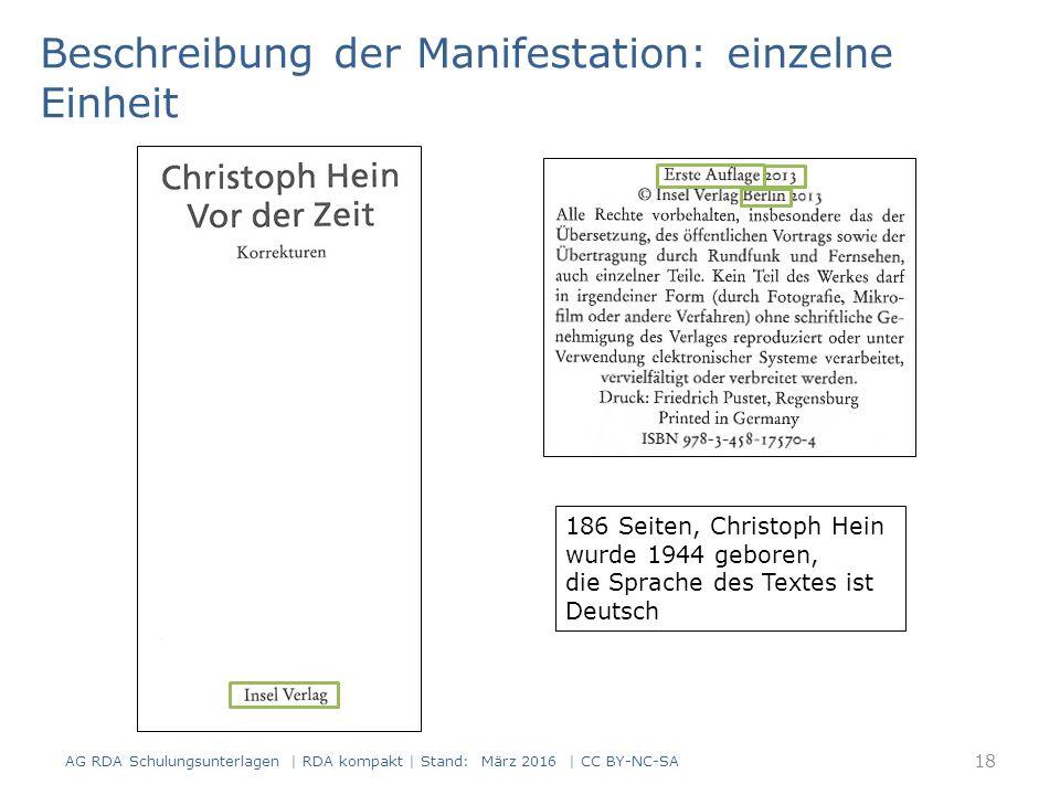 Beschreibung der Manifestation: einzelne Einheit 186 Seiten, Christoph Hein wurde 1944 geboren, die Sprache des Textes ist Deutsch 18 AG RDA Schulungsunterlagen | RDA kompakt | Stand: März 2016 | CC BY-NC-SA
