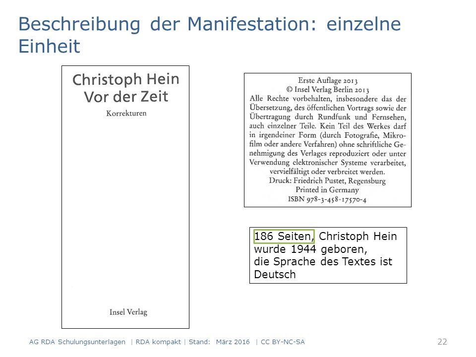 Beschreibung der Manifestation: einzelne Einheit 186 Seiten, Christoph Hein wurde 1944 geboren, die Sprache des Textes ist Deutsch 22 AG RDA Schulungsunterlagen | RDA kompakt | Stand: März 2016 | CC BY-NC-SA