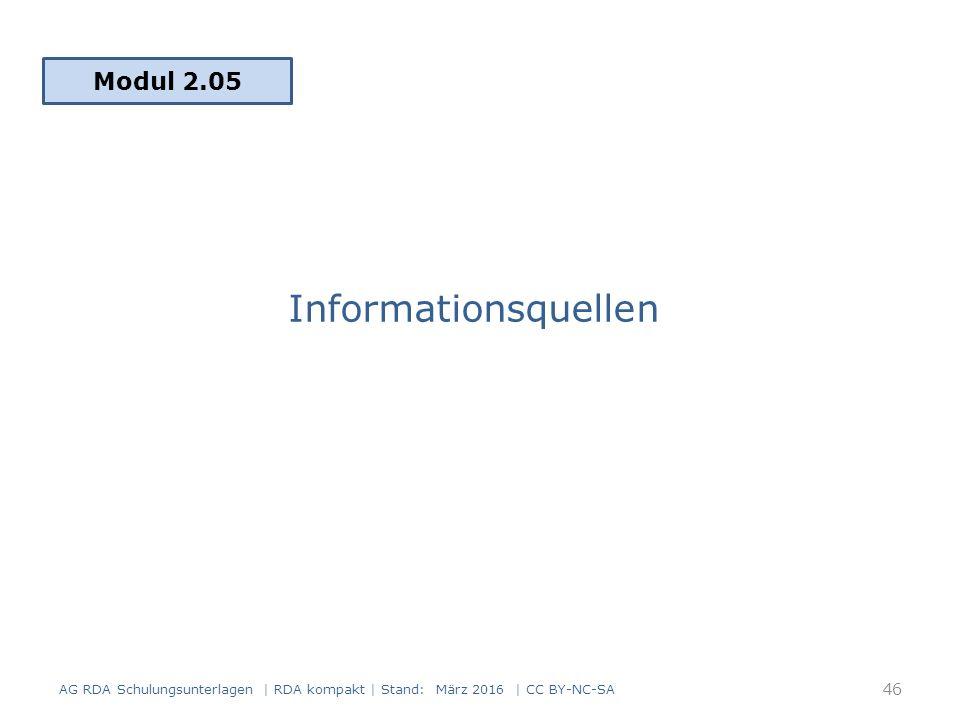 Informationsquellen Modul 2.05 46 AG RDA Schulungsunterlagen | RDA kompakt | Stand: März 2016 | CC BY-NC-SA