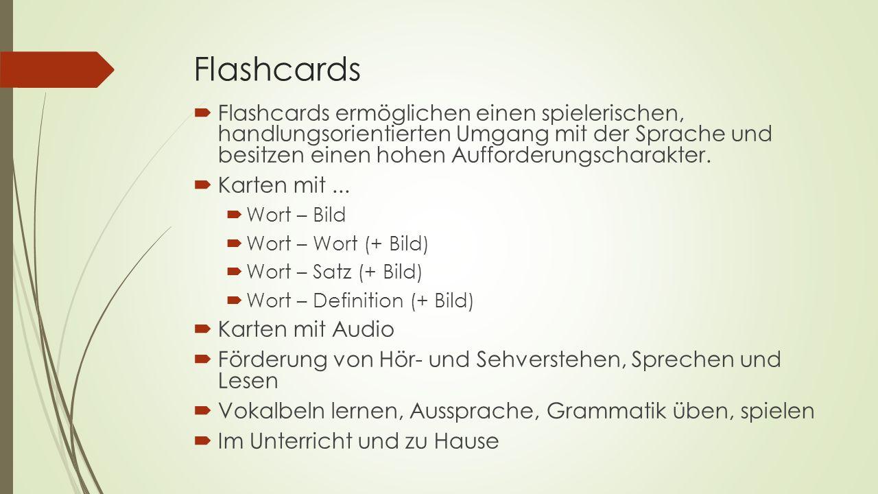 Flashcards  Flashcards ermöglichen einen spielerischen, handlungsorientierten Umgang mit der Sprache und besitzen einen hohen Aufforderungscharakter.