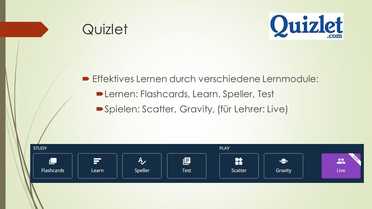 Quizlet  Effektives Lernen durch verschiedene Lernmodule:  Lernen: Flashcards, Learn, Speller, Test  Spielen: Scatter, Gravity, (für Lehrer: Live)